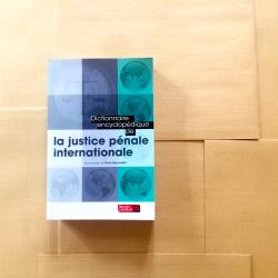 Dictionnaire encyclopédique justice pénale internationale