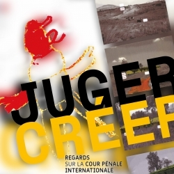 Juger/Créer: Regards sur la Cour Pénale internationale.