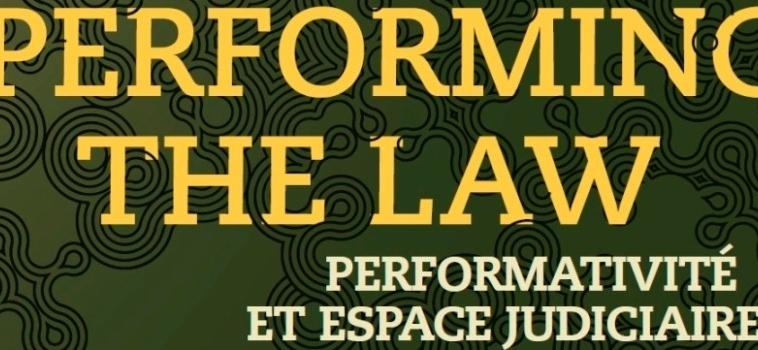 Colloque Performing the law : performativité et espace judiciaire
